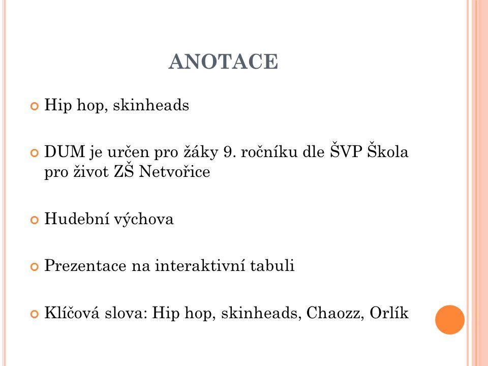 ANOTACE Hip hop, skinheads DUM je určen pro žáky 9.