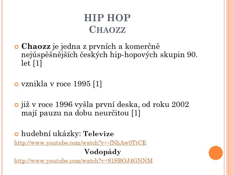 HIP HOP C HAOZZ Chaozz je jedna z prvních a komerčně nejúspěšnějších českých hip-hopových skupin 90.