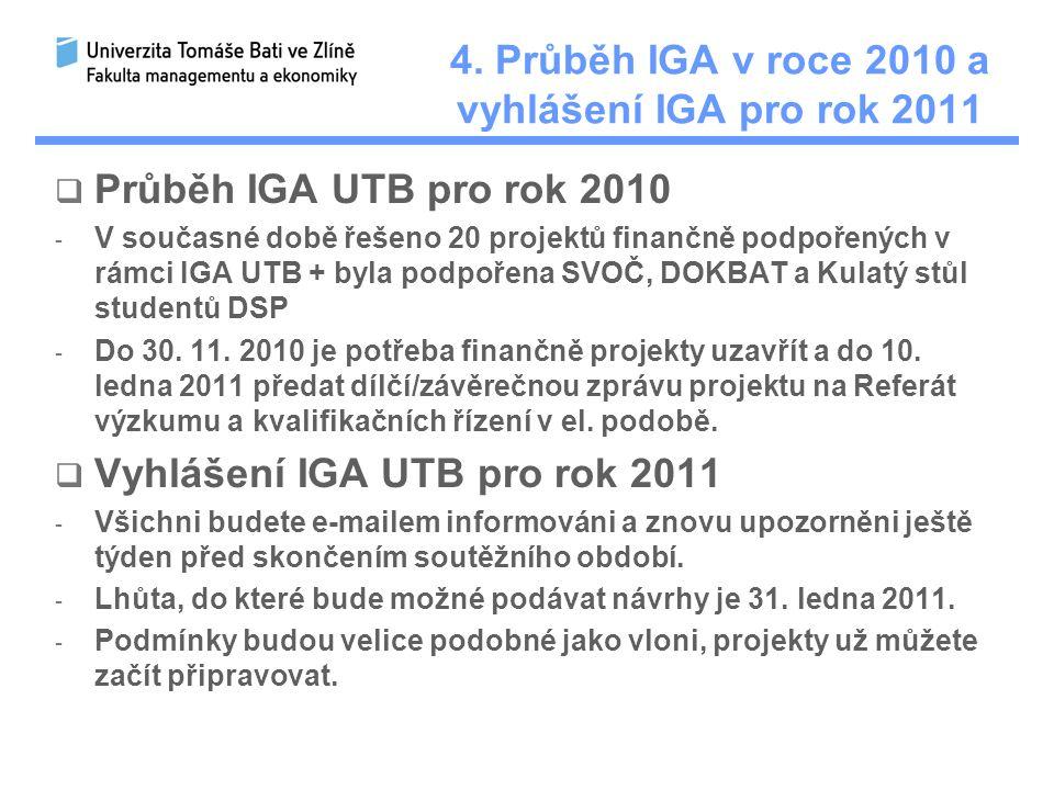 4. Průběh IGA v roce 2010 a vyhlášení IGA pro rok 2011  Průběh IGA UTB pro rok 2010 - V současné době řešeno 20 projektů finančně podpořených v rámci