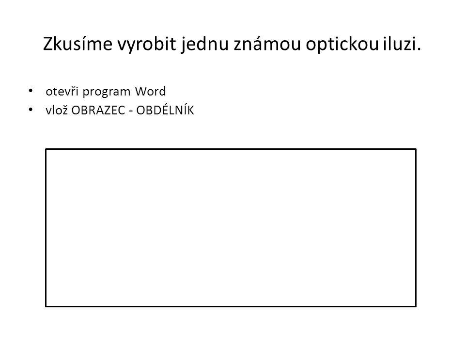 Zkusíme vyrobit jednu známou optickou iluzi. otevři program Word vlož OBRAZEC - OBDÉLNÍK