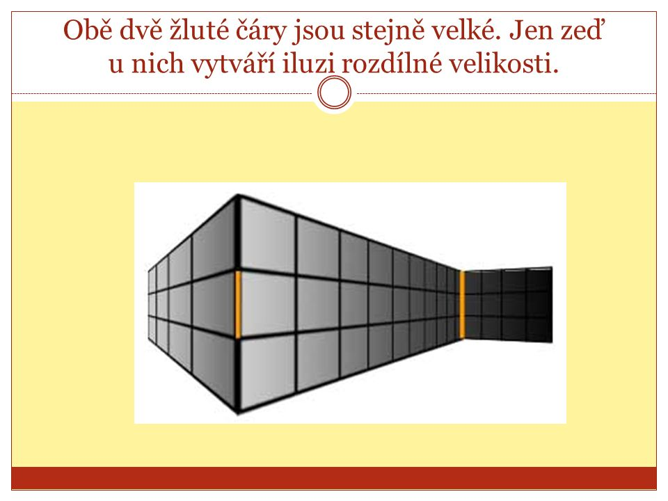 Obě dvě žluté čáry jsou stejně velké. Jen zeď u nich vytváří iluzi rozdílné velikosti.