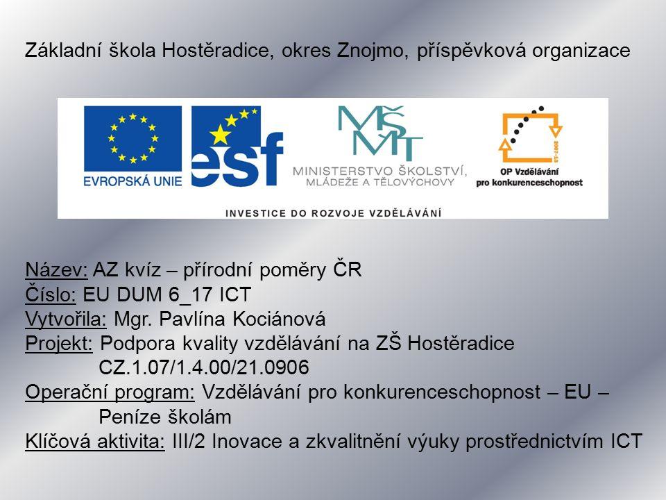 Základní škola Hostěradice, okres Znojmo, příspěvková organizace Název: AZ kvíz – přírodní poměry ČR Číslo: EU DUM 6_17 ICT Vytvořila: Mgr.