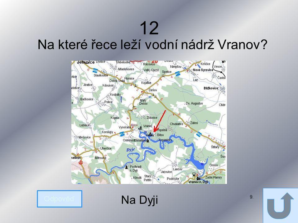 12 Na které řece leží vodní nádrž Vranov Odpověď Na Dyji 9.