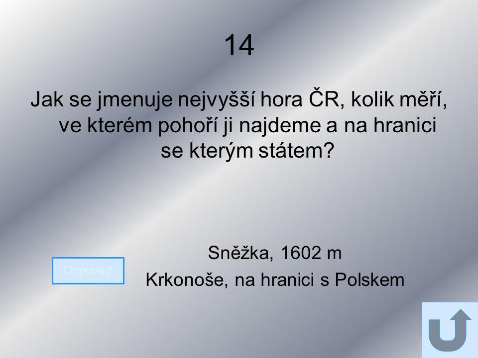 14 Jak se jmenuje nejvyšší hora ČR, kolik měří, ve kterém pohoří ji najdeme a na hranici se kterým státem.