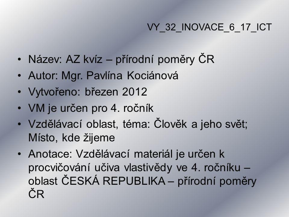 VY_32_INOVACE_6_17_ICT Název: AZ kvíz – přírodní poměry ČR Autor: Mgr.