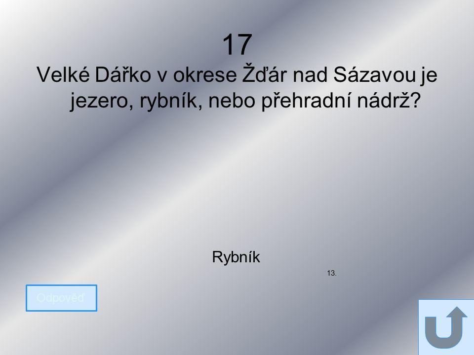 17 Velké Dářko v okrese Žďár nad Sázavou je jezero, rybník, nebo přehradní nádrž.