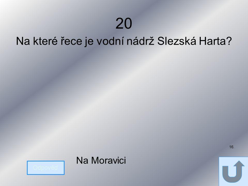 20 Na které řece je vodní nádrž Slezská Harta Odpověď Na Moravici 16.