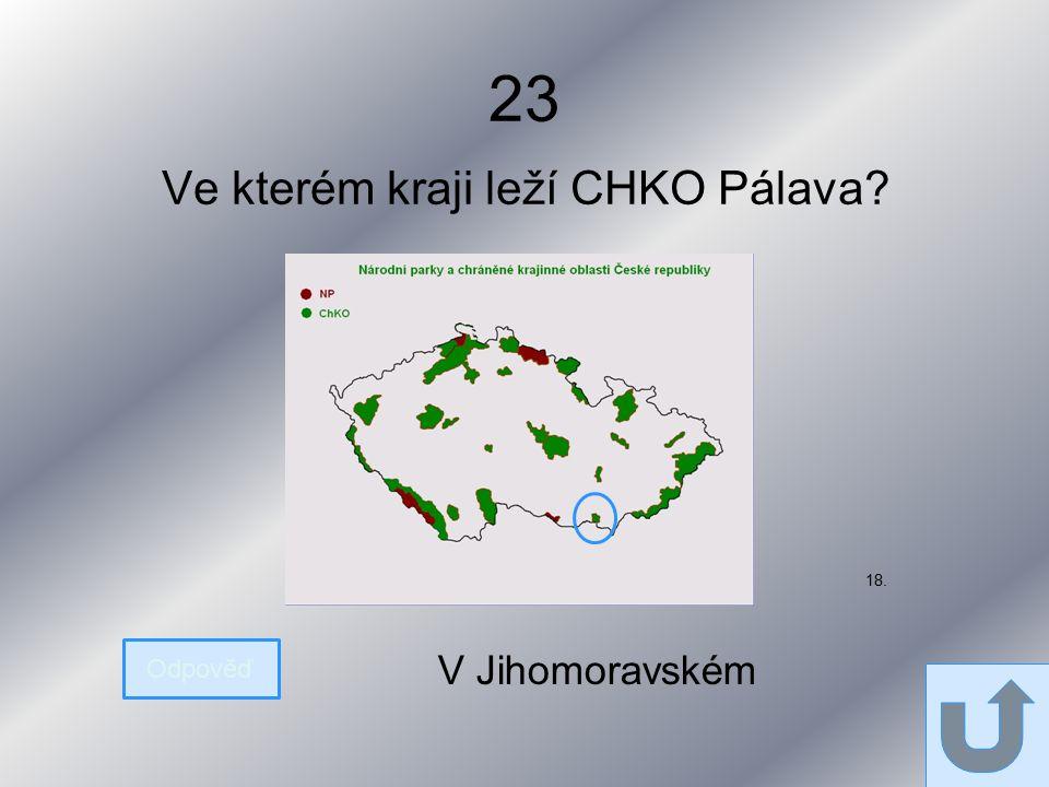 23 Ve kterém kraji leží CHKO Pálava Odpověď V Jihomoravském 18.