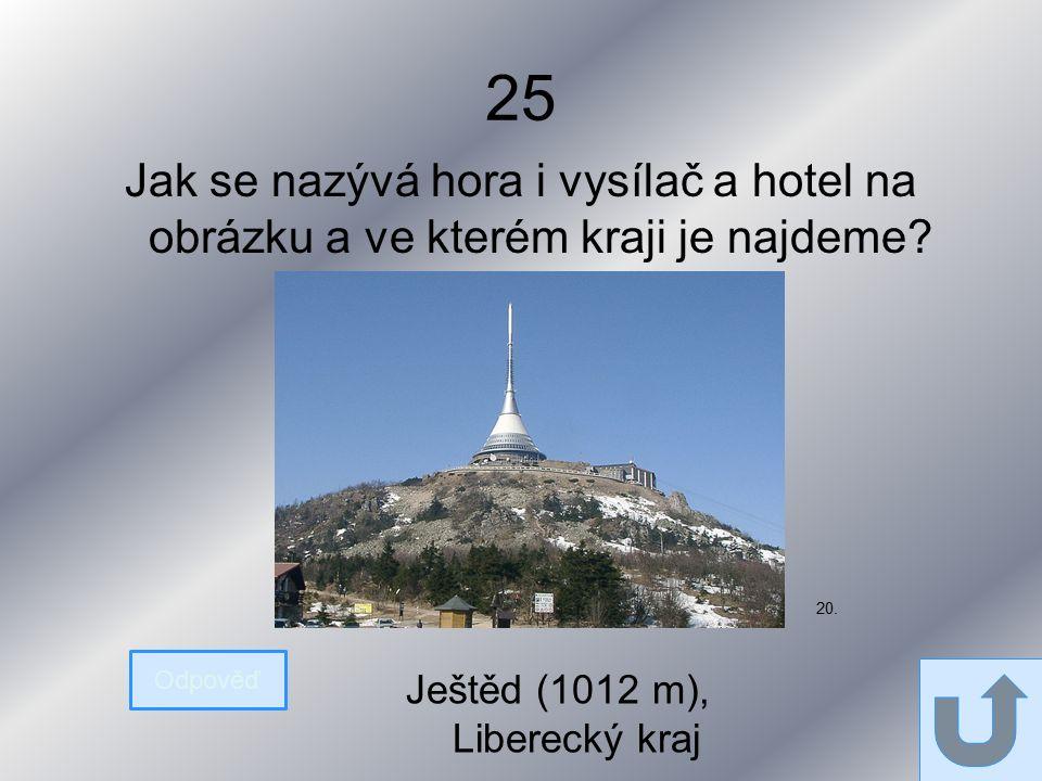 25 Jak se nazývá hora i vysílač a hotel na obrázku a ve kterém kraji je najdeme.