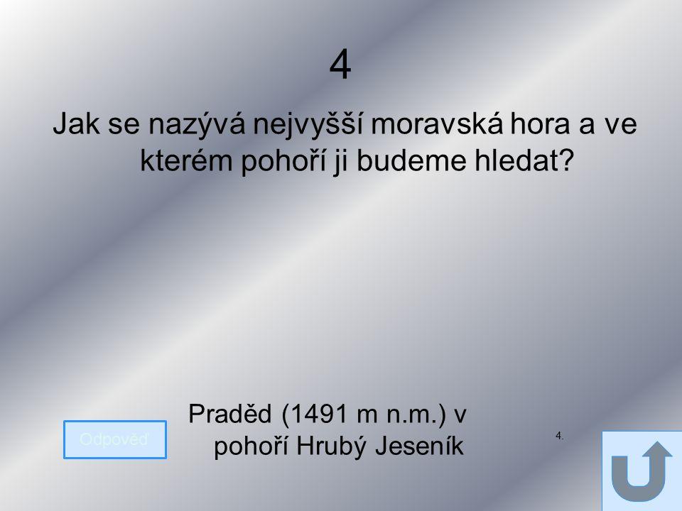 4 Jak se nazývá nejvyšší moravská hora a ve kterém pohoří ji budeme hledat.