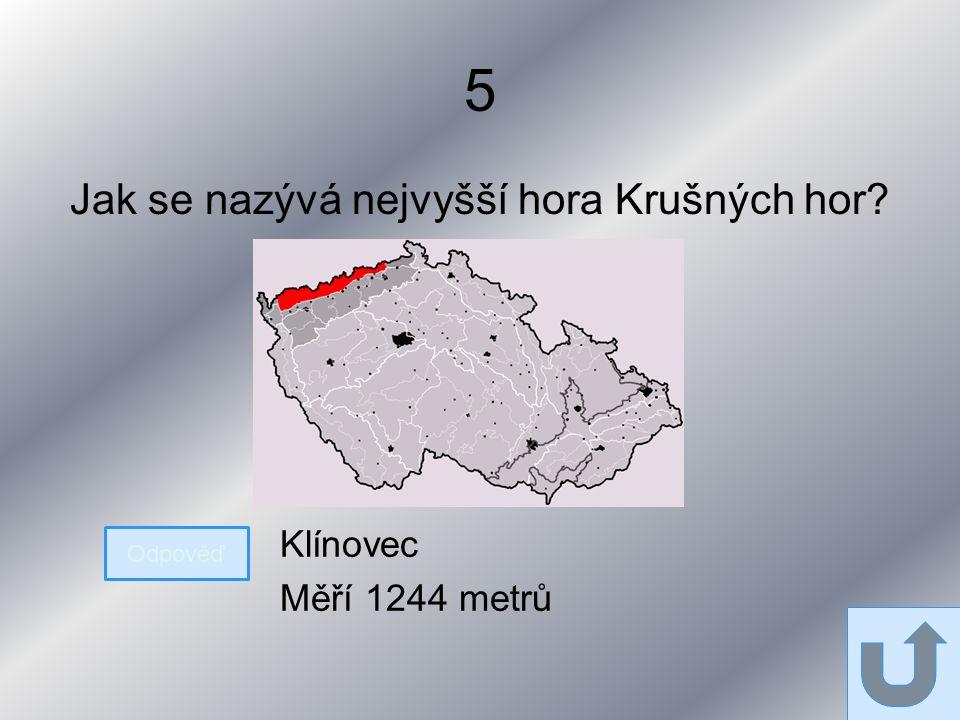 5 Jak se nazývá nejvyšší hora Krušných hor Odpověď Klínovec Měří 1244 metrů