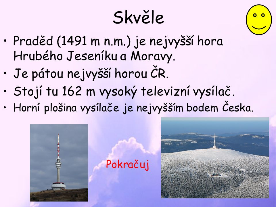 Skvěle Praděd (1491 m n.m.) je nejvyšší hora Hrubého Jeseníku a Moravy.