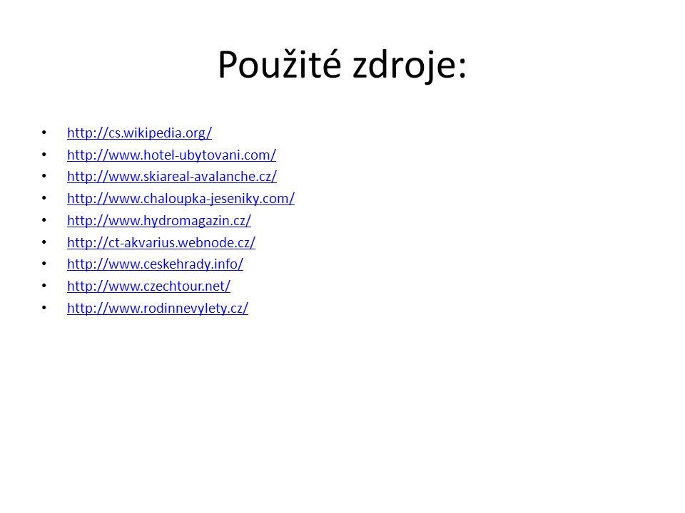 Použité zdroje: http://cs.wikipedia.org/ http://www.hotel-ubytovani.com/ http://www.skiareal-avalanche.cz/ http://www.chaloupka-jeseniky.com/ http://www.hydromagazin.cz/ http://ct-akvarius.webnode.cz/ http://www.ceskehrady.info/ http://www.czechtour.net/ http://www.rodinnevylety.cz/