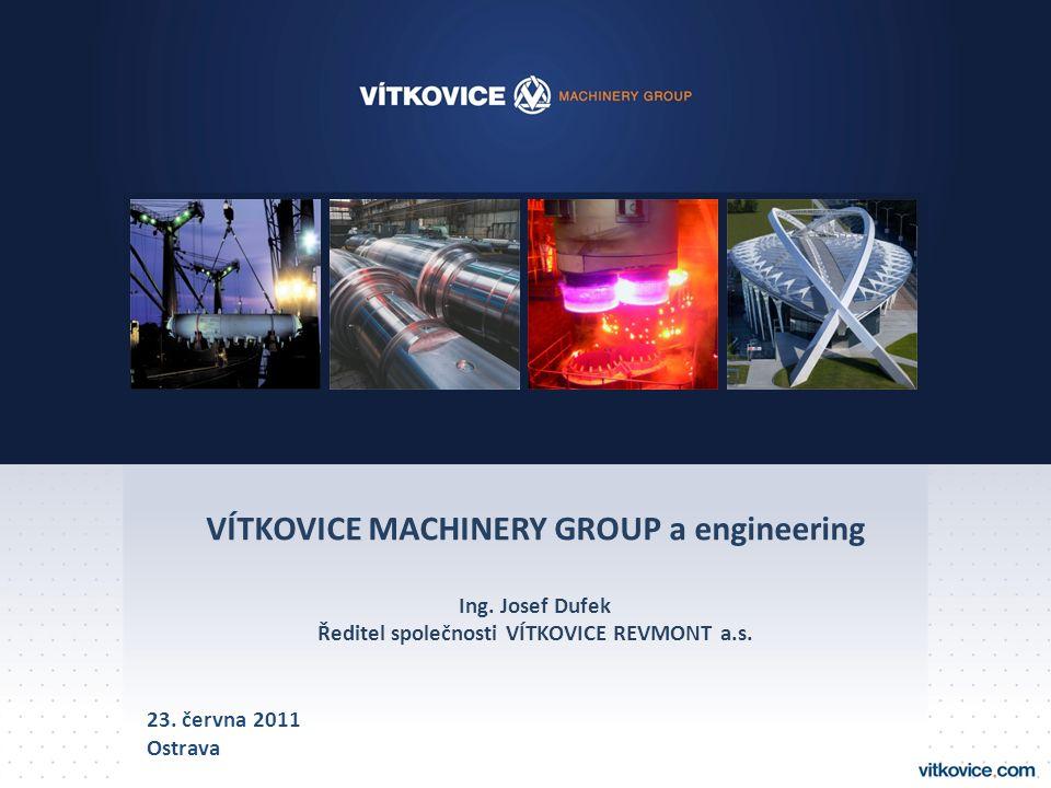 VÍTKOVICE MACHINERY GROUP a engineering Ing. Josef Dufek Ředitel společnosti VÍTKOVICE REVMONT a.s. 23. června 2011 Ostrava
