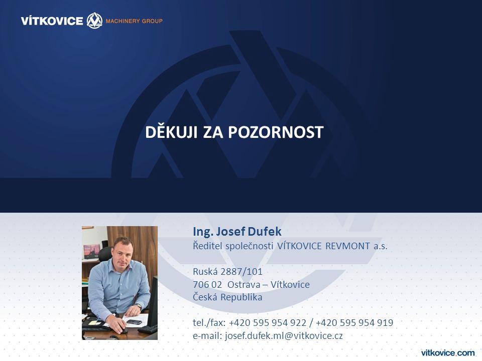 DĚKUJI ZA POZORNOST Ing. Josef Dufek Ředitel společnosti VÍTKOVICE REVMONT a.s. Ruská 2887/101 706 02 Ostrava – Vítkovice Česká Republika tel./fax: +4
