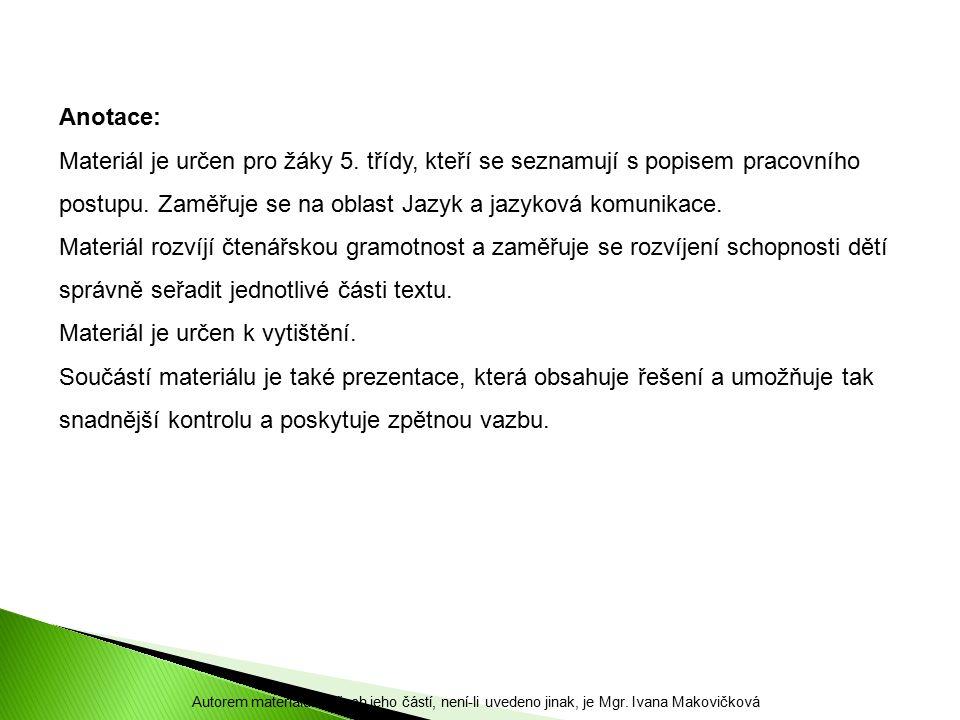 Anotace: Materiál je určen pro žáky 5. třídy, kteří se seznamují s popisem pracovního postupu.