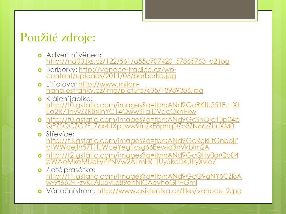 Pou ž ité zdroje:  Adventní věnec: http://nd03.jxs.cz/122/561/a55c707420_57865763_o2.jpg http://nd03.jxs.cz/122/561/a55c707420_57865763_o2.jpg  Barb