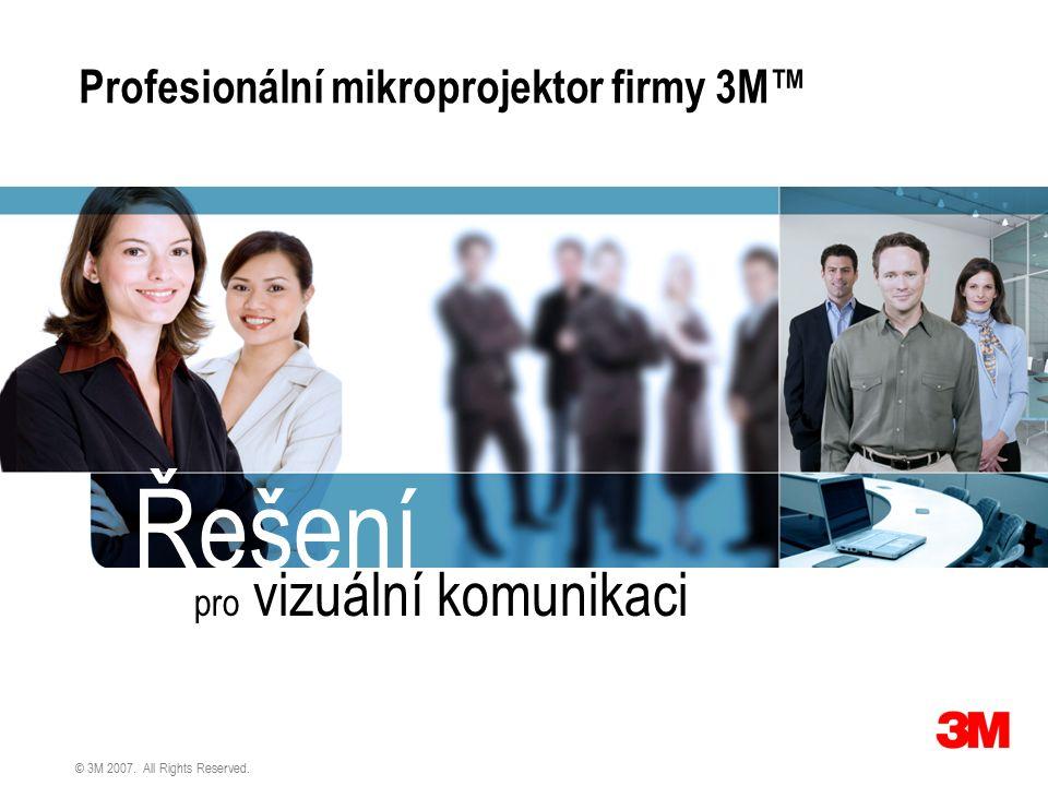 © 3M 2007. All Rights Reserved. Profesionální mikroprojektor firmy 3M™ Řešení pro vizuální komunikaci