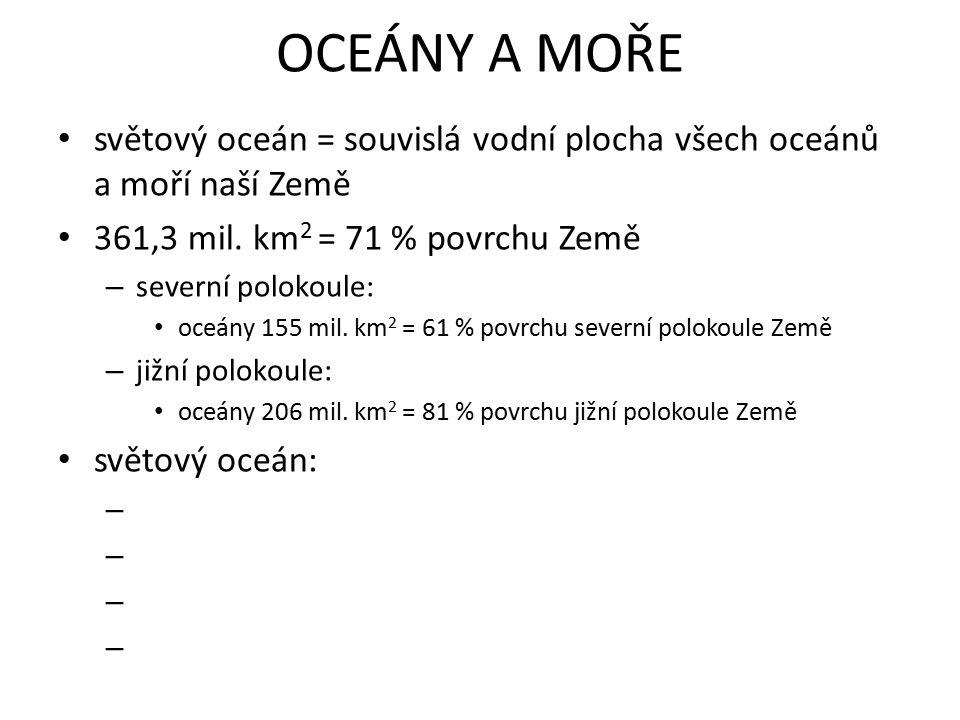 OCEÁNY A MOŘE světový oceán = souvislá vodní plocha všech oceánů a moří naší Země 361,3 mil.