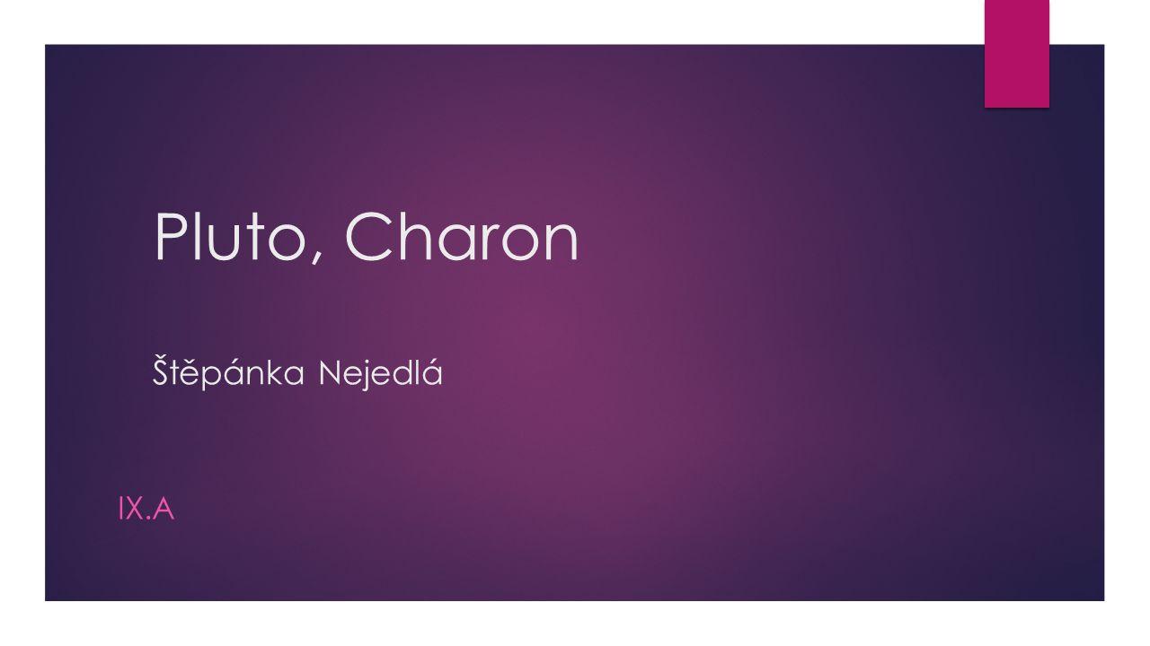 Obsah:  Základní informace o Plutu  Umístění a složení  Měsíce  Charon  Povrch Charonu