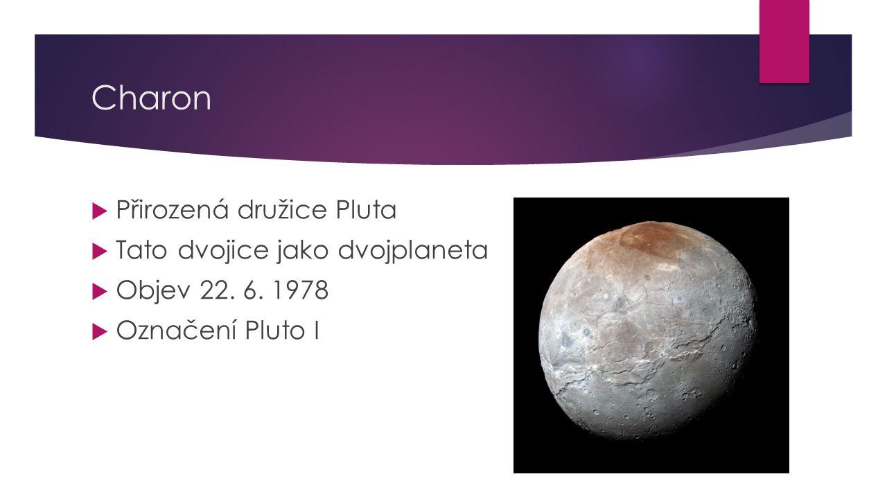 Charon  Přirozená družice Pluta  Tato dvojice jako dvojplaneta  Objev 22. 6. 1978  Označení Pluto I