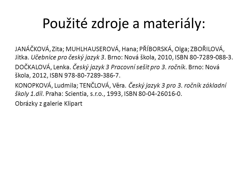 Použité zdroje a materiály: JANÁČKOVÁ, Zita; MUHLHAUSEROVÁ, Hana; PŘÍBORSKÁ, Olga; ZBOŘILOVÁ, Jitka.
