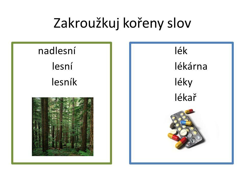 Zakroužkuj kořeny slov nnadlesní Lesní lesní l lesník lék lékárna léky lékař