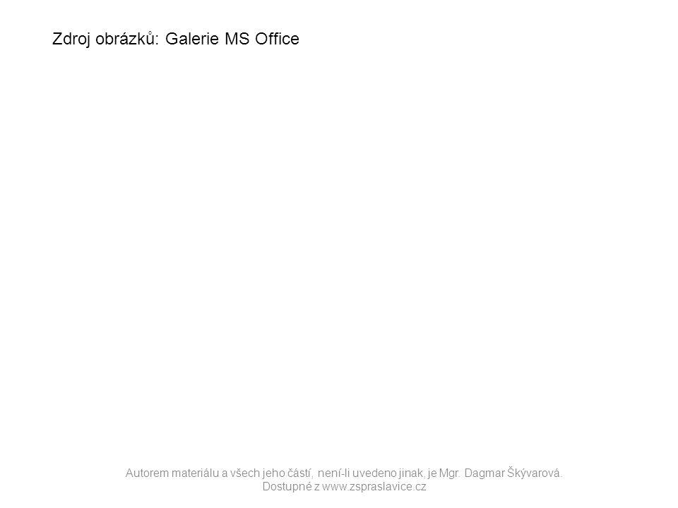 Autorem materiálu a všech jeho částí, není-li uvedeno jinak, je Mgr. Dagmar Škývarová. Dostupné z www.zspraslavice.cz Zdroj obrázků: Galerie MS Office