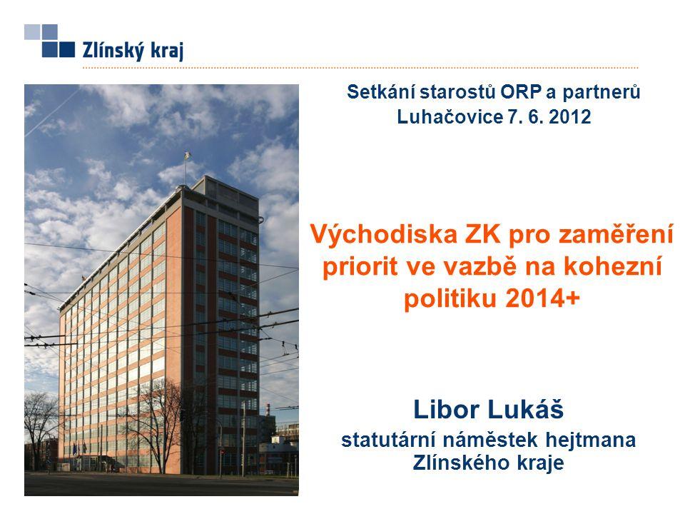 12 Jakou chceme kohezní politiku v ČR pro rozvoj obcí, měst Zlínského kraje .