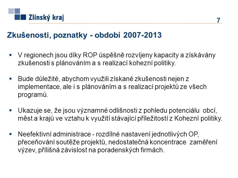 7 Zkušenosti, poznatky - období 2007-2013  V regionech jsou díky ROP úspěšně rozvíjeny kapacity a získávány zkušenosti s plánováním a s realizací kohezní politiky.
