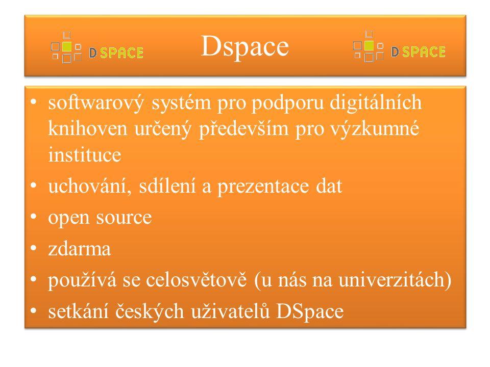 Dspace softwarový systém pro podporu digitálních knihoven určený především pro výzkumné instituce uchování, sdílení a prezentace dat open source zdarma používá se celosvětově (u nás na univerzitách) setkání českých uživatelů DSpace softwarový systém pro podporu digitálních knihoven určený především pro výzkumné instituce uchování, sdílení a prezentace dat open source zdarma používá se celosvětově (u nás na univerzitách) setkání českých uživatelů DSpace