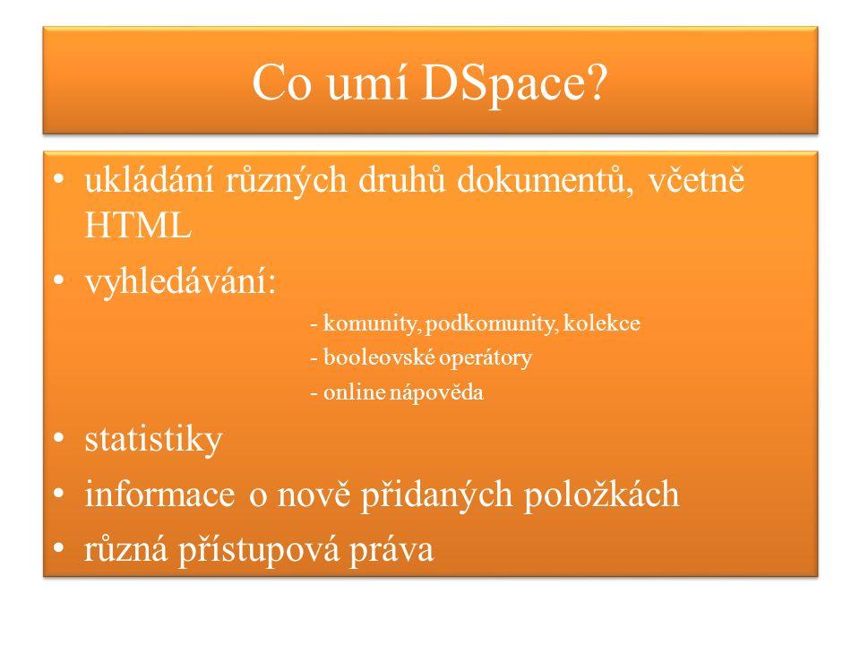 Co umí DSpace? ukládání různých druhů dokumentů, včetně HTML vyhledávání: - komunity, podkomunity, kolekce - booleovské operátory - online nápověda st