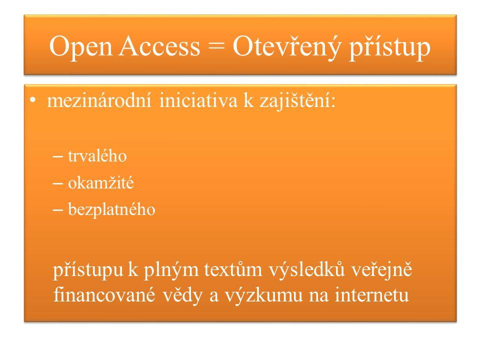 Open Access = Otevřený přístup mezinárodní iniciativa k zajištění: – trvalého – okamžité – bezplatného přístupu k plným textům výsledků veřejně financované vědy a výzkumu na internetu mezinárodní iniciativa k zajištění: – trvalého – okamžité – bezplatného přístupu k plným textům výsledků veřejně financované vědy a výzkumu na internetu
