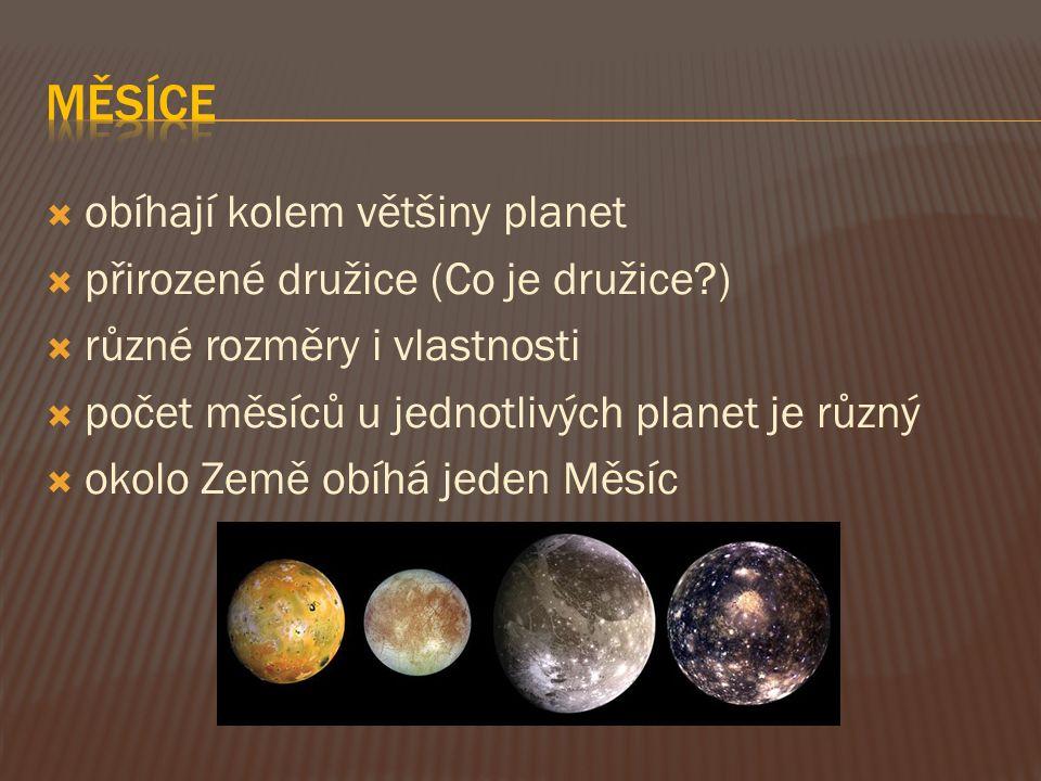  obíhají kolem většiny planet  přirozené družice (Co je družice?)  různé rozměry i vlastnosti  počet měsíců u jednotlivých planet je různý  okolo