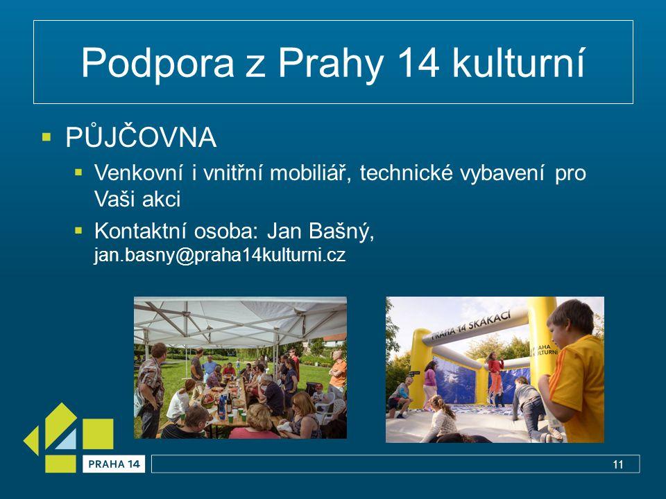 Podpora z Prahy 14 kulturní  PŮJČOVNA  Venkovní i vnitřní mobiliář, technické vybavení pro Vaši akci  Kontaktní osoba: Jan Bašný, jan.basny@praha14