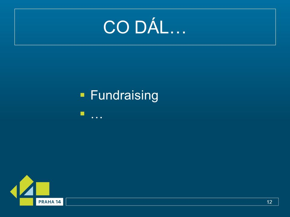 CO DÁL…  Fundraising …… 12