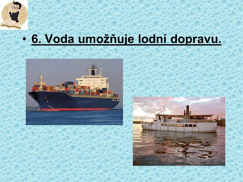 6. Voda umožňuje lodní dopravu.