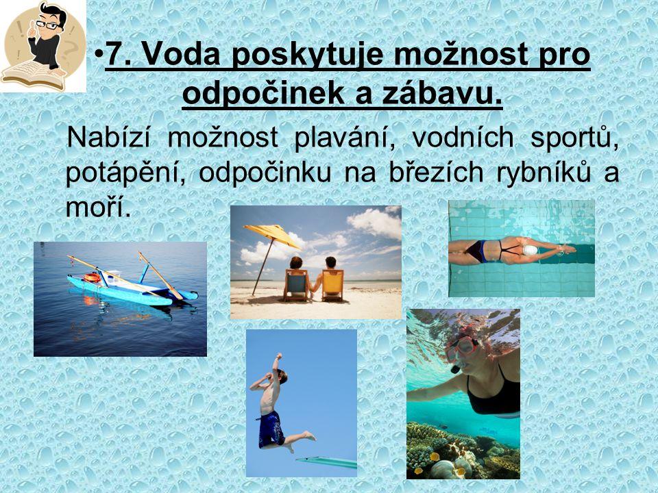 7. Voda poskytuje možnost pro odpočinek a zábavu.