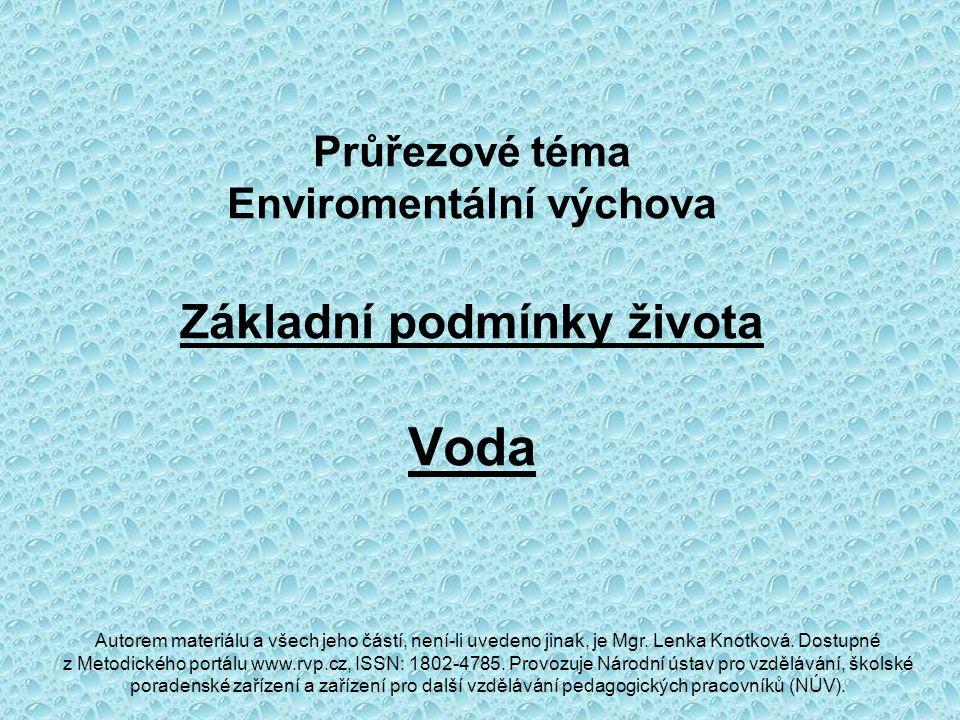Průřezové téma Enviromentální výchova Základní podmínky života Voda Autorem materiálu a všech jeho částí, není-li uvedeno jinak, je Mgr.