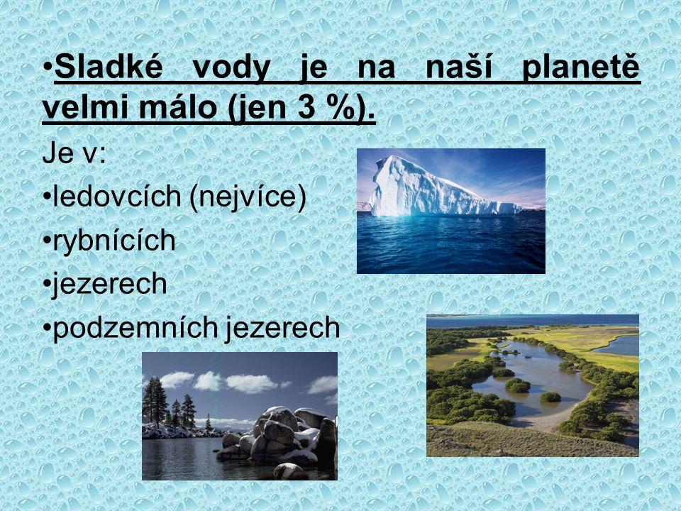 Sladké vody je na naší planetě velmi málo (jen 3 %).