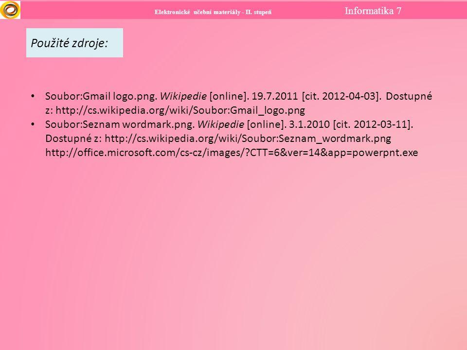 Elektronické učební materiály - II. stupeň Informatika 7 Použité zdroje: Soubor:Gmail logo.png.