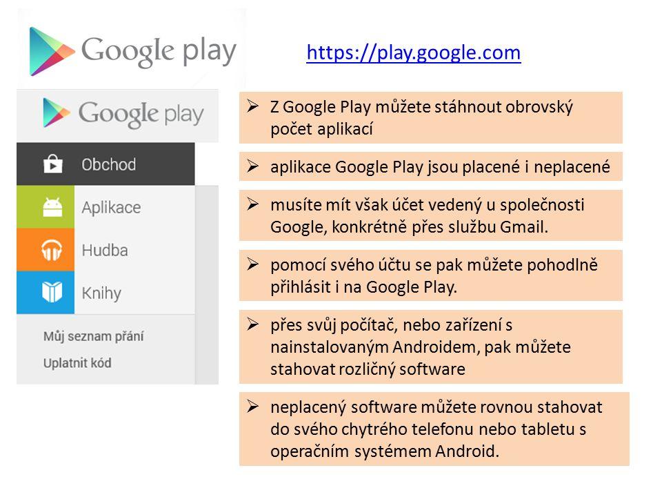  Z Google Play můžete stáhnout obrovský počet aplikací https://play.google.com  neplacený software můžete rovnou stahovat do svého chytrého telefonu nebo tabletu s operačním systémem Android.