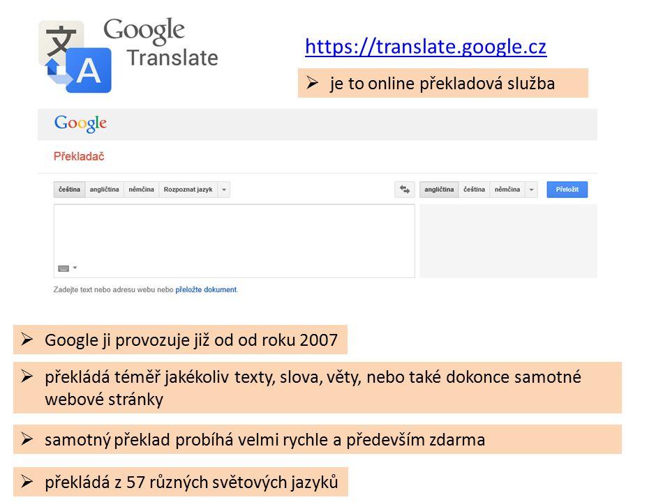  je to online překladová služba  Google ji provozuje již od od roku 2007  samotný překlad probíhá velmi rychle a především zdarma  překládá téměř jakékoliv texty, slova, věty, nebo také dokonce samotné webové stránky  překládá z 57 různých světových jazyků https://translate.google.cz