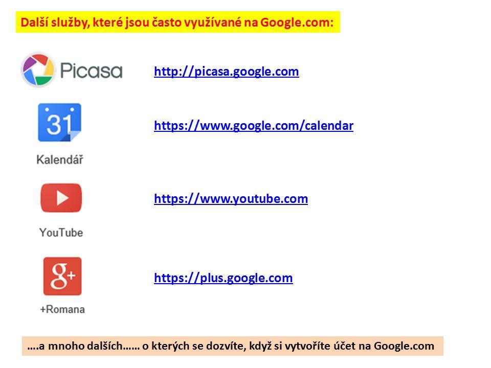 Další služby, které jsou často využívané na Google.com: https://www.google.com/calendar https://www.youtube.com http://picasa.google.com ….a mnoho dalších…… o kterých se dozvíte, když si vytvoříte účet na Google.com https://plus.google.com