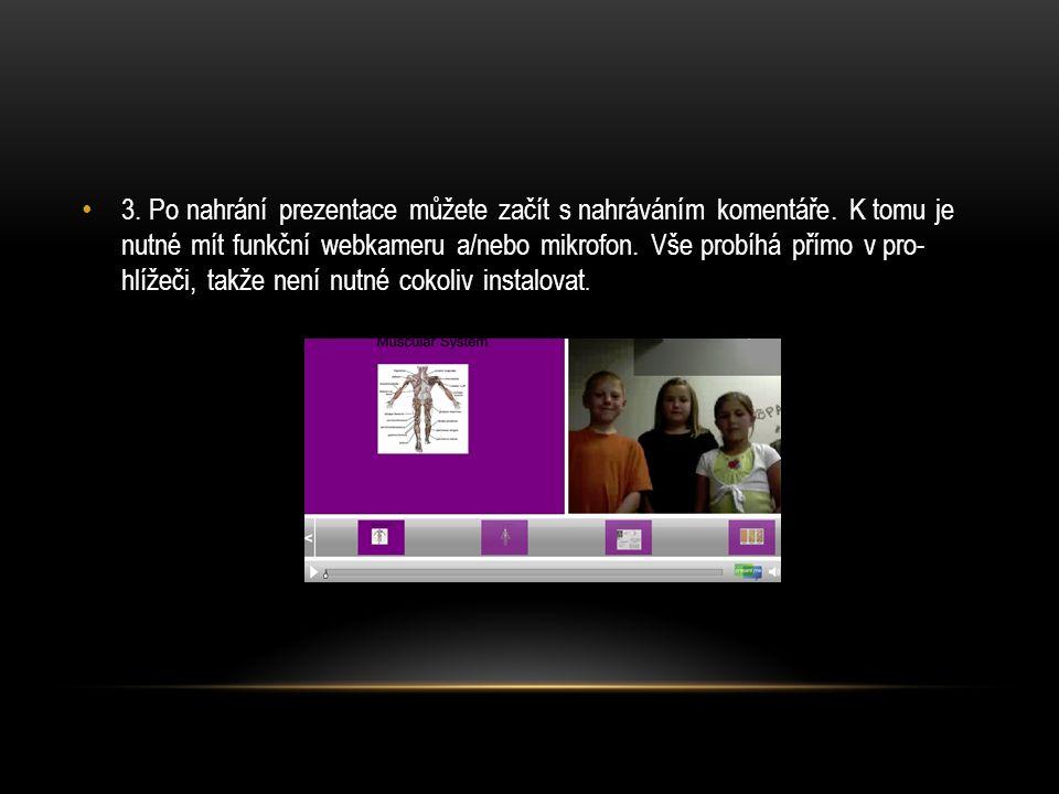 3. Po nahrání prezentace můžete začít s nahráváním komentáře. K tomu je nutné mít funkční webkameru a/  nebo mikrofon. Vše probíhá přímo v pro