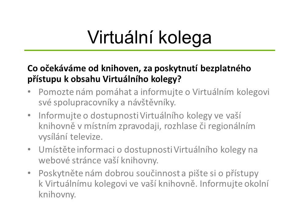 Virtuální kolega Co očekáváme od knihoven, za poskytnutí bezplatného přístupu k obsahu Virtuálního kolegy? Pomozte nám pomáhat a informujte o Virtuáln