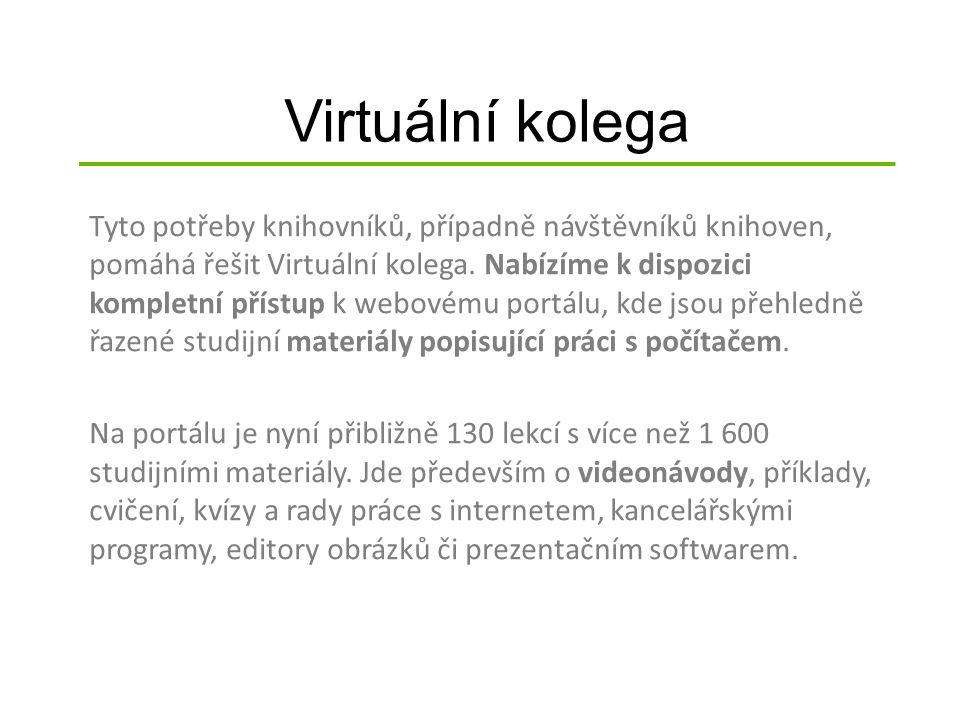 Virtuální kolega Tyto potřeby knihovníků, případně návštěvníků knihoven, pomáhá řešit Virtuální kolega. Nabízíme k dispozici kompletní přístup k webov