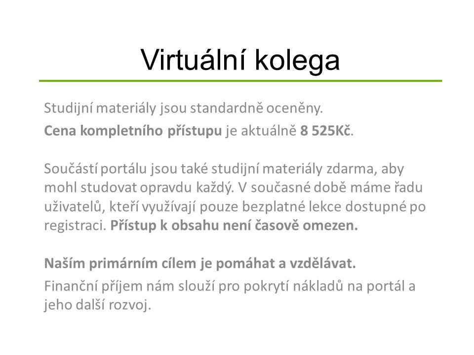 Virtuální kolega Studijní materiály jsou standardně oceněny. Cena kompletního přístupu je aktuálně 8 525Kč. Součástí portálu jsou také studijní materi