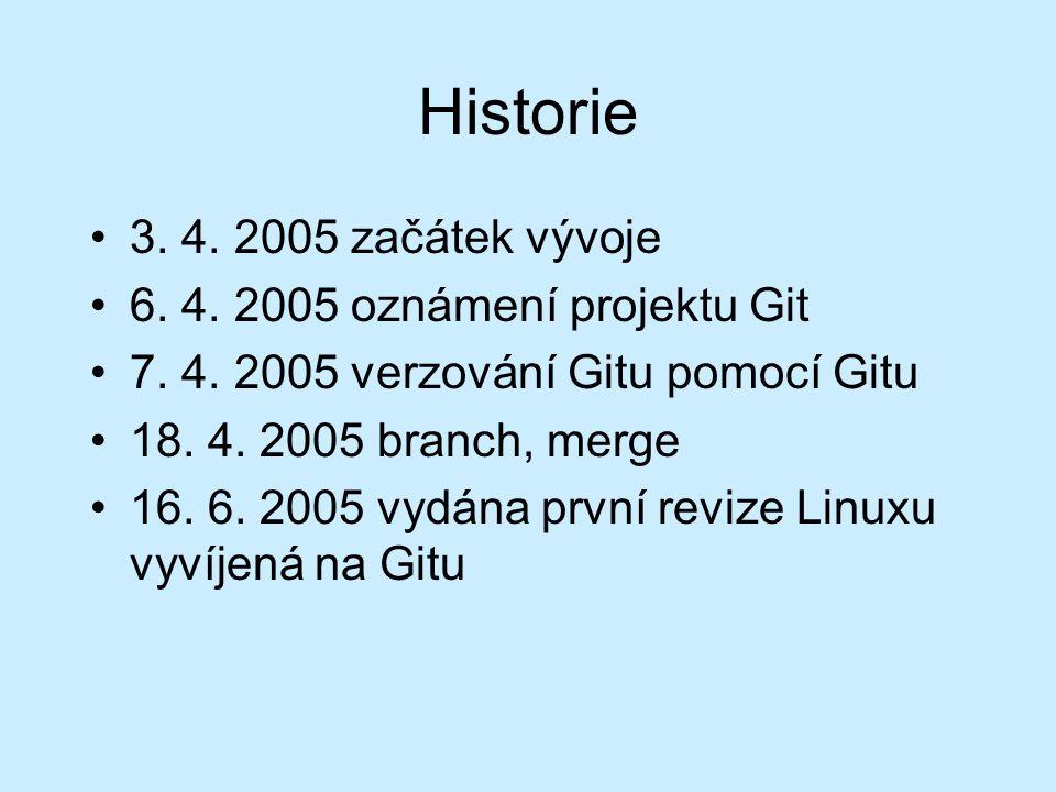 Historie 3. 4. 2005 začátek vývoje 6. 4. 2005 oznámení projektu Git 7.