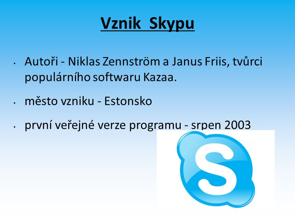 Vznik Skypu Autoři - Niklas Zennström a Janus Friis, tvůrci populárního softwaru Kazaa.